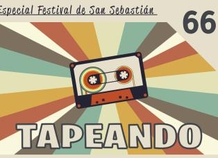 Tapeando, TapeandoRadio, Tapeando Radio, Podcast, Festival de Cine de San Sebastián, 67SSIIFF